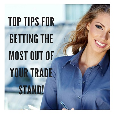 TOP TIPS FOR GETTING THE NOST OUR OF YOUR TRADE SHOW