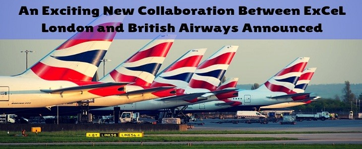An Exciting New Collaboration Between ExCeL London and British Airways Announced