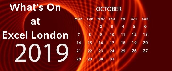 What's On at Excel London October 2019