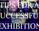 TIPS FOR A SUCCESSFUL EXHIBITION